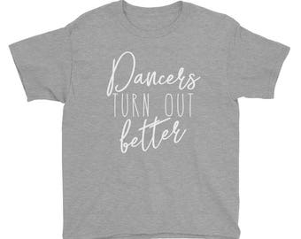 Dancers Turn Out Better Kids Shirt | Ballet shirt | dance shirt | ballerina shirt | ballet | ballerina | dancer gift