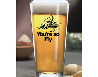 16 oz 'You're So Fly' Fishing Pint Glass/Fly/Fly Fishing/Drinkware/River/Funny/Brew/Beer/Groomsman/Wedding/Angler/Father/Trout/Fun