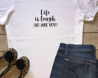 Life is tough SO ARE YOU Adult Tee