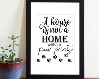 A House is Not A Home Without Paw Prints Sign, Printable Sign
