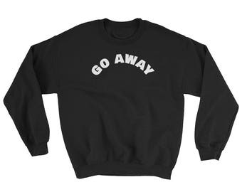Go Away Sweater Sweatshirt, go away,  go away hoodie, go away shirt, go away t shirt, go away tee, go away tshirt, trending sweatshirts,