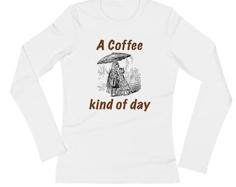 A Coffee Kind of Day Ladies' Long Sleeve T-Shirt