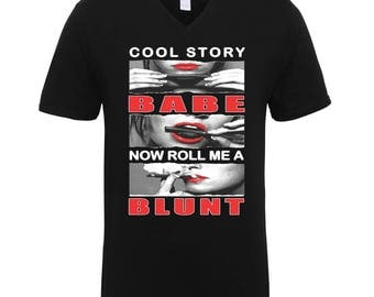 Cool Story Babe Now Roll Me A Blunt Cigar Marijuana Smoke Adult Unisex T-Shirts Men Size V Neck Tee Shirts for Men and Women