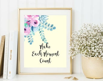 Printable art Make Each Moment Count Inspirational Motivational Quotes Beautiful Watercolor Print Floral Art Living Room Office Dorm Decor