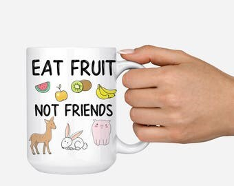 Eat Fruit Not Friends, 15oz BIG Coffee Mug, Vegan or Vegetarian Gift Cup