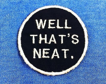 Well Thats Neat iron on embroidered patch