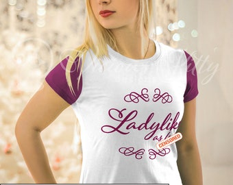 SVG decal, svg t-shirt, ladylike af, ladylike as fuck, ai dxf emf eps pdf png psd svg svgz tif files for cricut, silhouette, brother