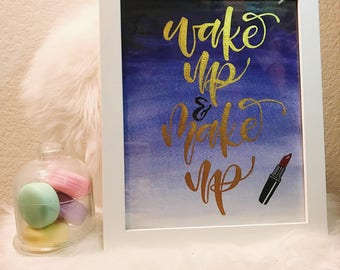 Wake Up & Make Up Modern Calligraphy 8 x 10 - Hand Lettered quote - Watercolor - Gold letters - Ombre - Modern hand lettered - Beauty room