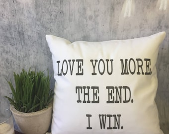 Love you more. the end. i win. funny decorative throw pillow cover, anniversary pillow