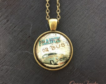 France or Bust 1 Inch Round Glass Cabochon Pendant with Chain, Black Satin Cord or Keychain