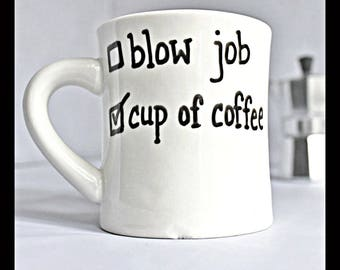 Funny Mug, Cute Husband Gift, Blow Job, Inappropriate, Naughty Boyfriend Gift, Relationship Gift, Ceramic, Diner Mug, Hand Lettered