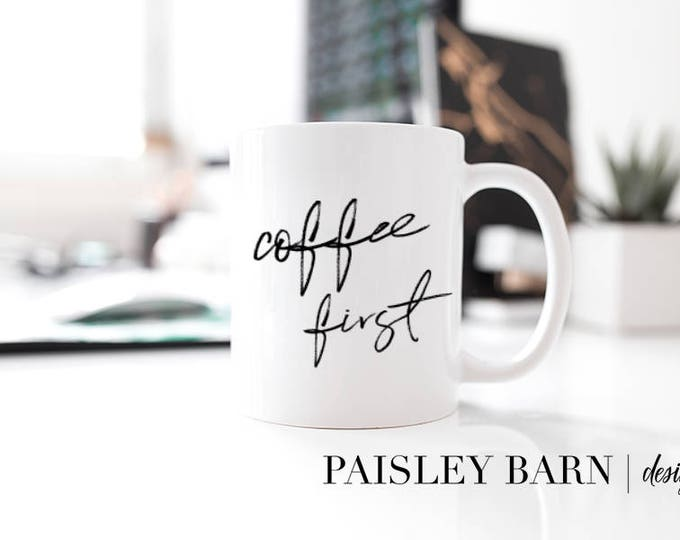Featured listing image: Coffee First MUG   |  Gift, sister  best friend business partner birthday