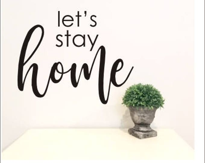 Let's Stay Home Wall Decal Vinyl Decor Rustic Farmhouse Modern Handwritten Decal DIY Lettering for Wall Various Sizes
