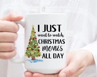I Just Want to Watch Christmas Movies All Day mug. Christmas Coffee Mug, Funny Christmas Gift, Funny Mug, coffee cup, Christmas Mug for her.