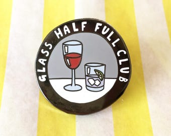 Glass half full club Funny hard Enamel Pin Badge, wine enamel pin, gin lapel pin, happy hour badge, positivity happy pin, alcohol drinks