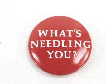 Vintage What's Needling You Pinback Button Pin Back