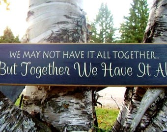 Rustic Wooden Signs, We May Not Have It All Together But Together We Have It All, Inspirational Wooden Signs, Wooden Signs With Quotes