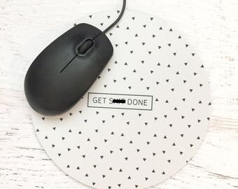 Get Shit Done Triangles Circular Mousepad in Black & White - Bold, Modern, Graphic, Circle, Mature, For the Home or Office - Pick Your Color