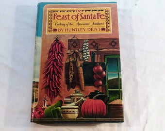 """Vintage 80's Hardcover Cookbook, """"The Feast of Santa Fe: Cooking of the American Southwest"""" by Huntley Dent, 1985."""
