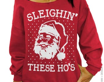 Sleighin' These Ho's, Funny Christmas,Shirt, Santa, Ugly Christmas, Sweater, Funny Holiday, Sweatshirt, Women's Clothing, Slouchy Sweatshirt