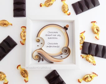 Chocolate Doesnt Ask Silly Questions, Chocolate Understands, Funny Gift for Her, Humorous Silly Hilarious Snarky Wall Art, Funny Quote
