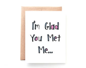 Valentine Card - Anniversary Card - New Relationship - Love Card - Card for Girlfriend - Card for Boyfriend - Glad You Met Me