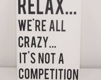 relax - crazy sign - not a competition - relax sign - funny sign - canvas wall art - silly sign - we're all crazy - home decor - funny art