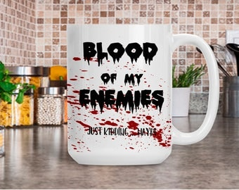 Funny Mug, Blood of My Enemies, Unique Gift for Nurse Doctor Medical Phlebotomist, Sarcastic Mug for Woman or Man, Birthday Idea