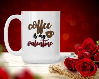 Funny Valentine Mug, Coffee is My Valentine, Gift for Him Her Boss, Breakfast Drink Cup, Funny and Humorous Mug, Coffee Tea Lover Gift Idea