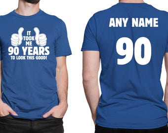 It Took Me 90 YEARS to Look This Good! Shirt 90th Birthday 90 Years Old Turning 90 Birthday Gift **Custom Name and Number** BD-495