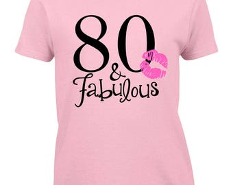80th Birthday Shirt, 80 and Fabulous Birthday, 80 and Fabulous Shirt, 80 and Fabulous Gift, 80th Birthday Gift, 80th Birthday Gift for Women