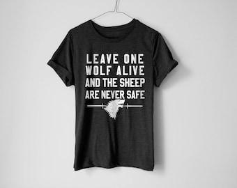 Leave One Wolf Alive Shirt - GOT Shirt - Jon Snow Shirt - Khaleesi Shirt - Tyrion Lannister Shirt - Graphic Tee - Funny Shirt - Tv Show Tee