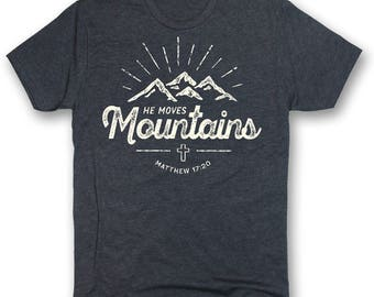 He Moves Mountains ~ Christian T shirt ~ Christian Clothing ~ Christian Gift for Her ~ Christian Gift for Him ~ Bible Verse Shirt