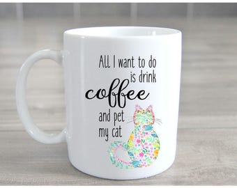 Coffee Mug, Cat Coffee Mug, Pet Coffee Mug, All I want to do is drink Coffee and pet my cat.