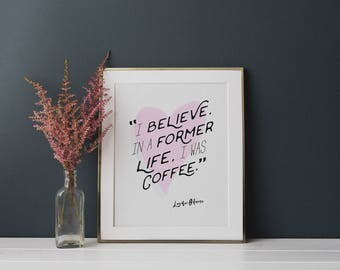 Art Prints Housewarming Gifts Gilmore Girls Poster I Was Coffee Quote Coffee Printable Signs Coffee Quotes Funny Gilmore Girls Printable