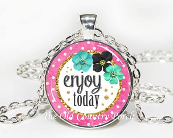 Enjoy Today - Inspirational Glass Pendant Necklace with Chain- Easter Gift, Friend Gift