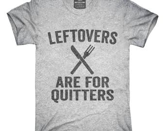 Leftovers Are For Quitters T-Shirt, Hoodie, Tank Top, Gifts