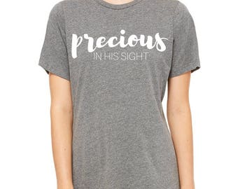 Precious In HIs Sight Shirt | Gift for her, Women, Birthday Gift, Inspirational, Mother's Day Gift, Jesus, Best Friend, Friend, Gifts