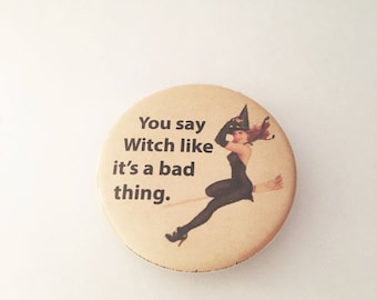"""1.50"""" Pinback button """"You say Witch like it's a bad thing."""""""