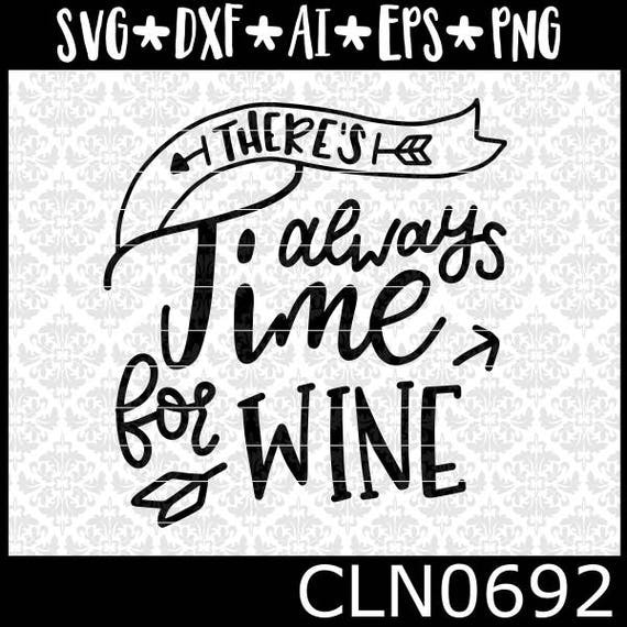 CLN0692 There's Always Time For Wine Funny Adult Gift Glass SVG DXF Ai Eps PNG Vector Instant Download Commercial Cut File Cricut Silhouette