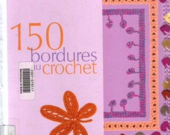 150 crochet border Patterns Craft E-Book,beautiful blooms for embellishing clothes,accessories,french book,PDF Pattern Instant
