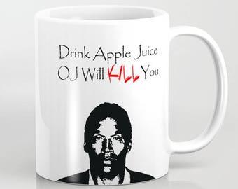 Drink Apple Juice OJ Will KILL You - 11 oz or 15 oz Ceramic Mug