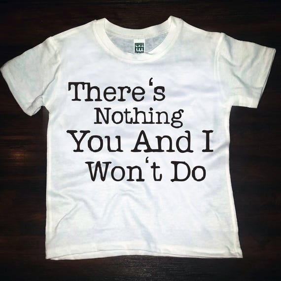 There's Nothing You And I Won't Do/I'll Stop The World And Melt With You tee combo