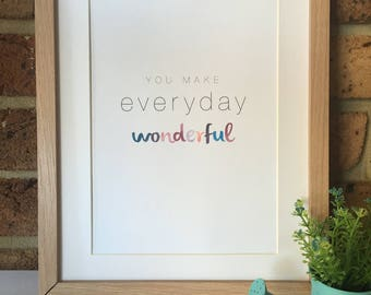 You Make Everyday Wonderful Print/Poster PDF File