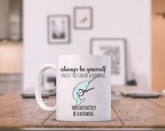 Narwhal Sweet and Funny Mug, Always Be Yourself, Mug, Funny Tea/ Coffee Mug, Narwhal love, Cup