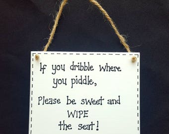 Funny Bathroom Toilet Sign - If You Dribble Where You Piddle Please Be Sweet And Wipe The Seat! - Bathroom Plaque Gift
