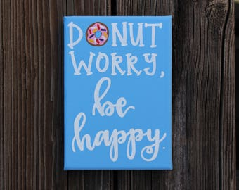 Donut Worry, Be Happy Canvas Quote Art College Dorm Wall Decor Painting Calligraphy