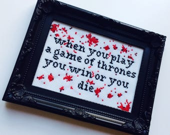 Game Of Thrones | When You Play A Game Of Thrones | Winter Is Coming | Win Or Die | Blood | Framed | Cross Stitch | Completed | Home | Gift
