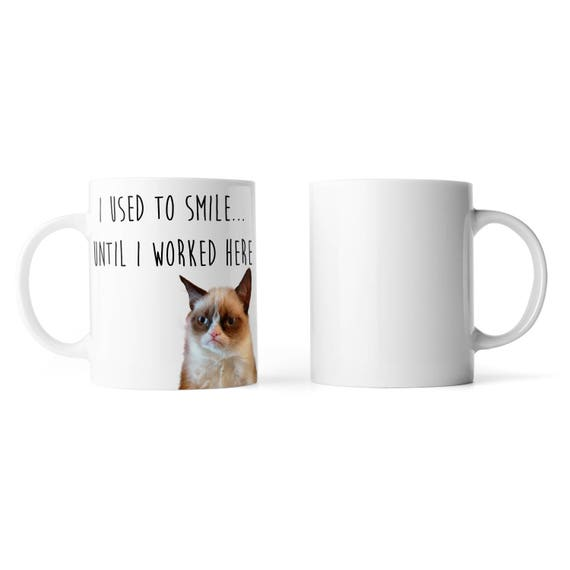 Grumpy Cat I used to smile until I worked here mug - Funny mug - Rude mug - Mug cup 4P007