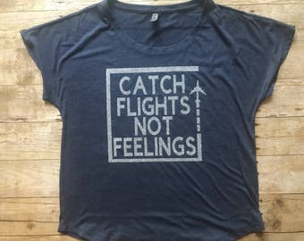 Catch Flights Not Feelings shirt | Catch Flights Not Feelings | travel shirt |